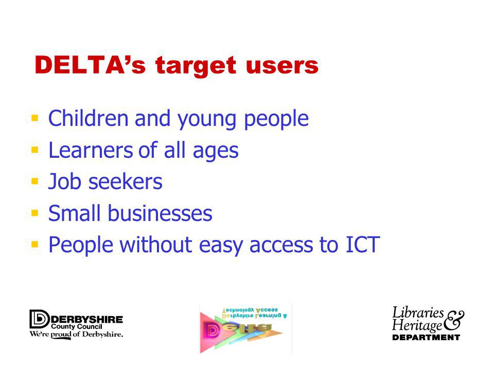 DELTAs target users Children and young people Learners of all ages Job seekers Small businesses People without easy access to ICT