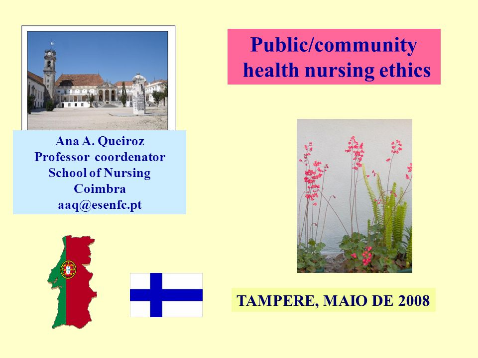 Public/community health nursing ethics TAMPERE, MAIO DE 2008 Ana A.