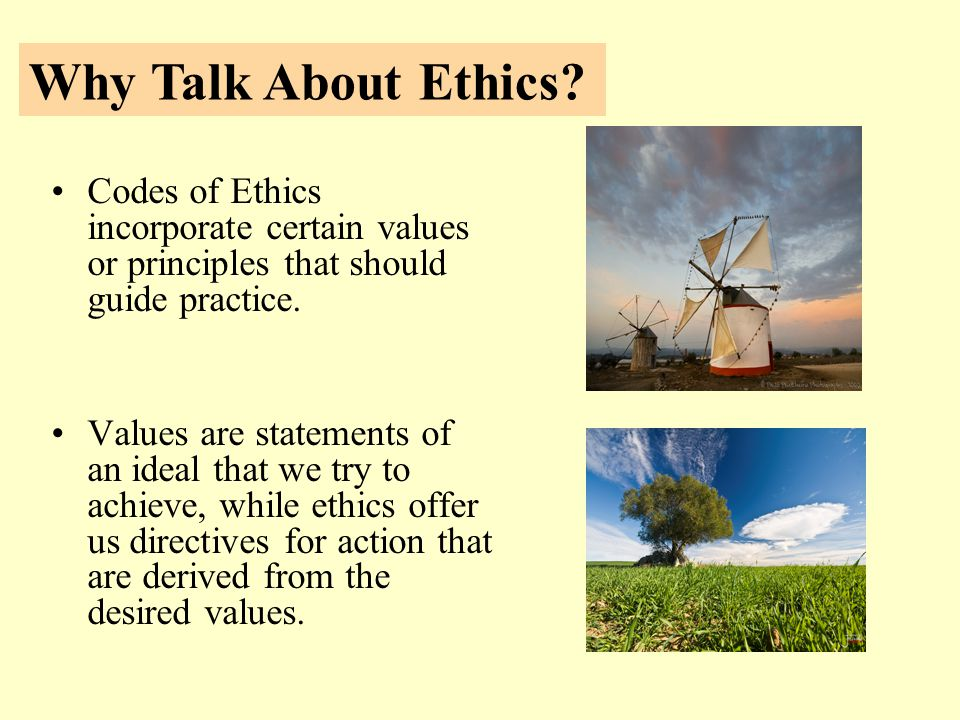 Codes of Ethics incorporate certain values or principles that should guide practice.