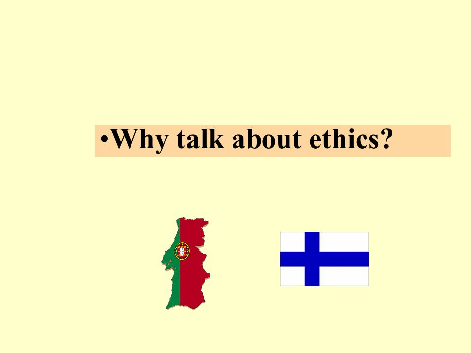 Why talk about ethics