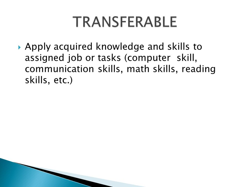Apply acquired knowledge and skills to assigned job or tasks (computer skill, communication skills, math skills, reading skills, etc.)
