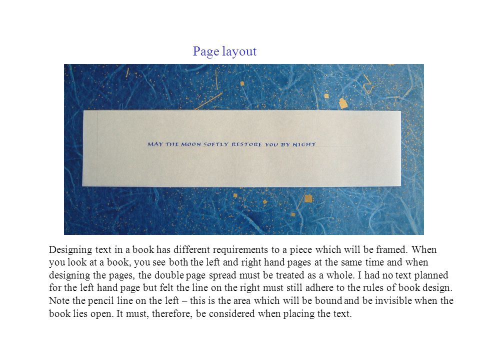 Page layout Designing text in a book has different requirements to a piece which will be framed.
