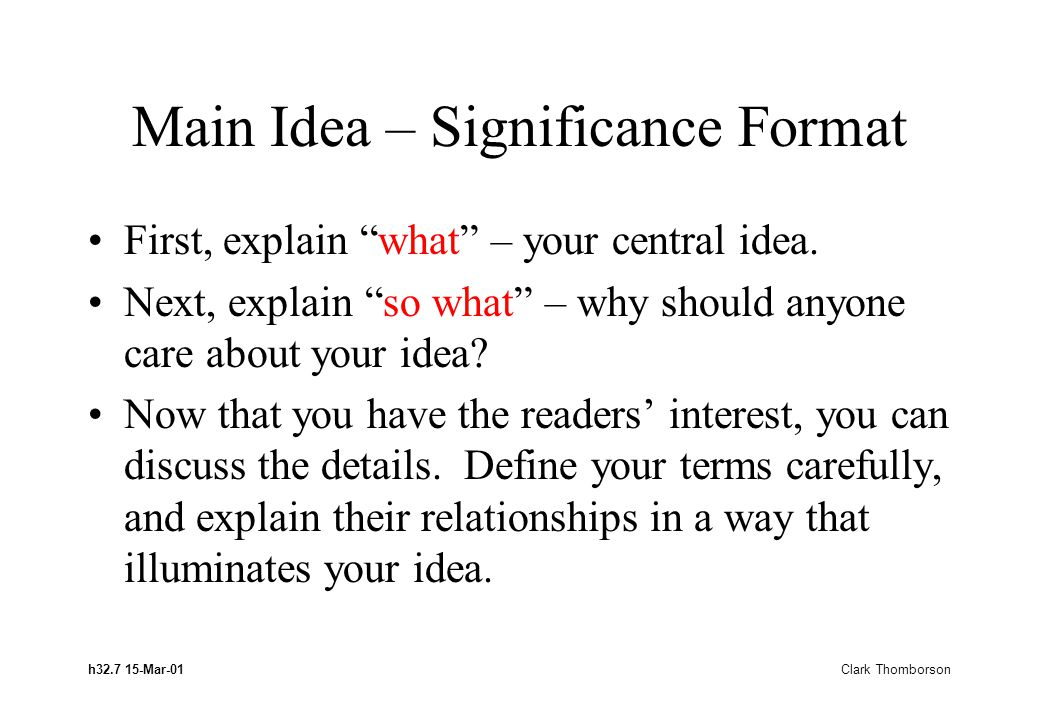 h32.7 15-Mar-01 Clark Thomborson Main Idea – Significance Format First, explain what – your central idea.