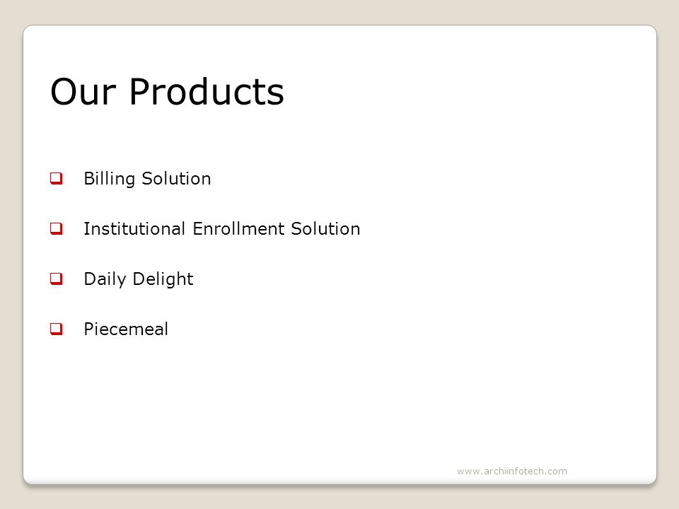 Our Products Billing Solution Institutional Enrollment Solution Daily Delight Piecemeal www.archiinfotech.com