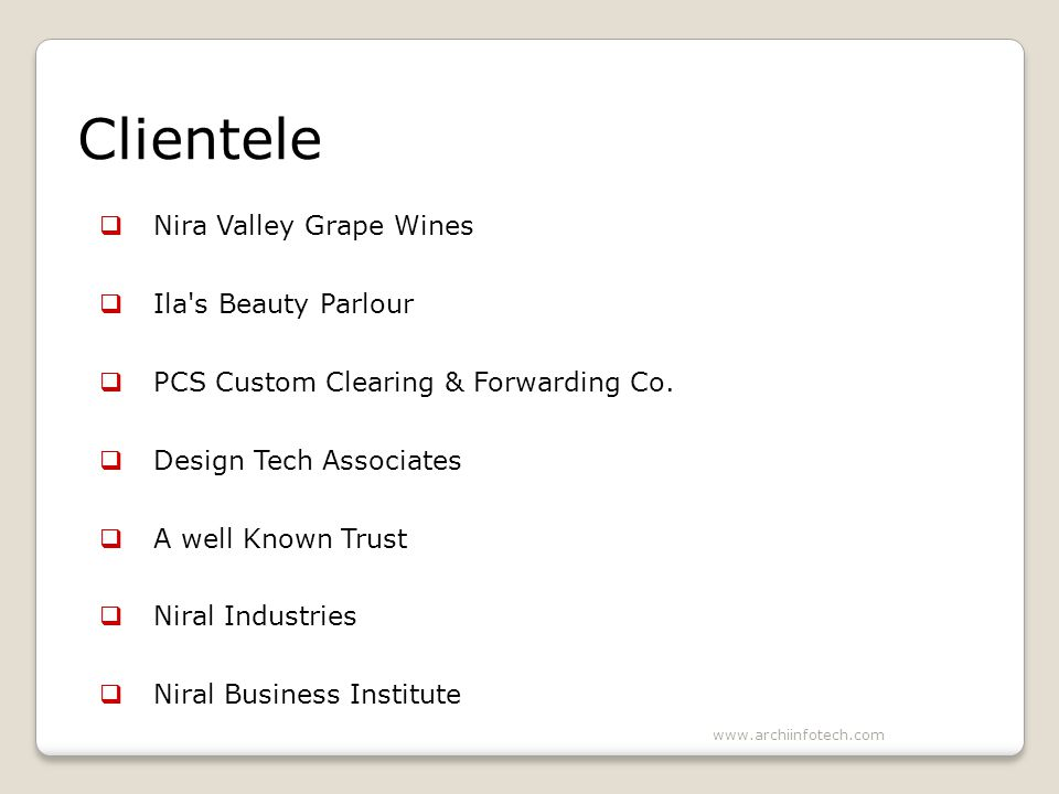 Clientele Nira Valley Grape Wines Ila s Beauty Parlour PCS Custom Clearing & Forwarding Co.