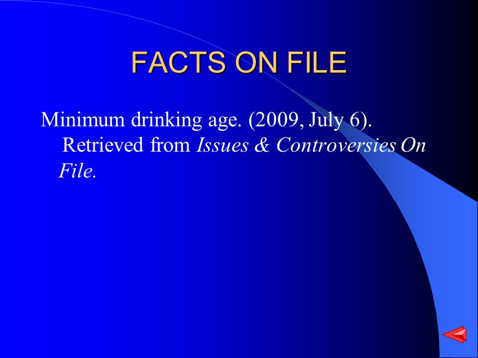 FACTS ON FILE Minimum drinking age. (2009, July 6). Retrieved from Issues & Controversies On File.