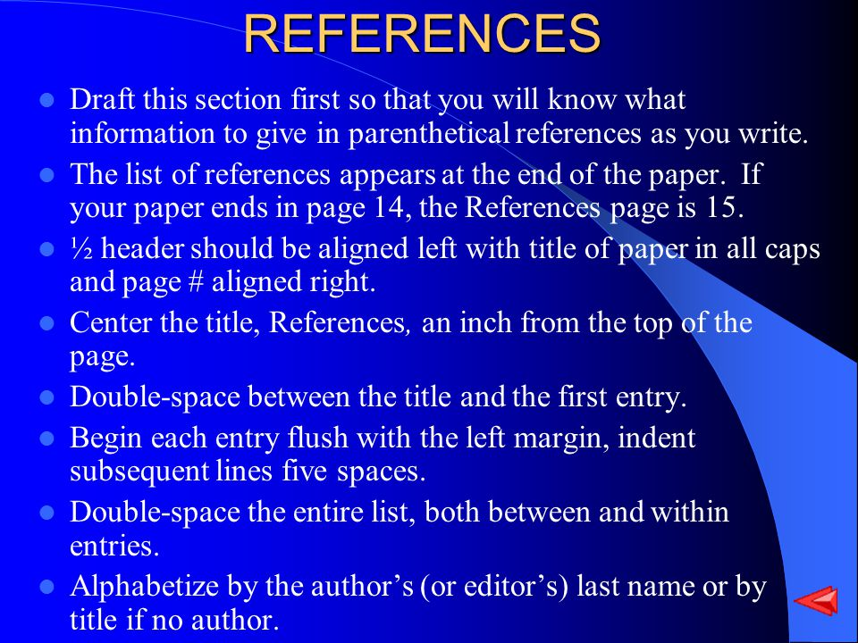 REFERENCES Draft this section first so that you will know what information to give in parenthetical references as you write.
