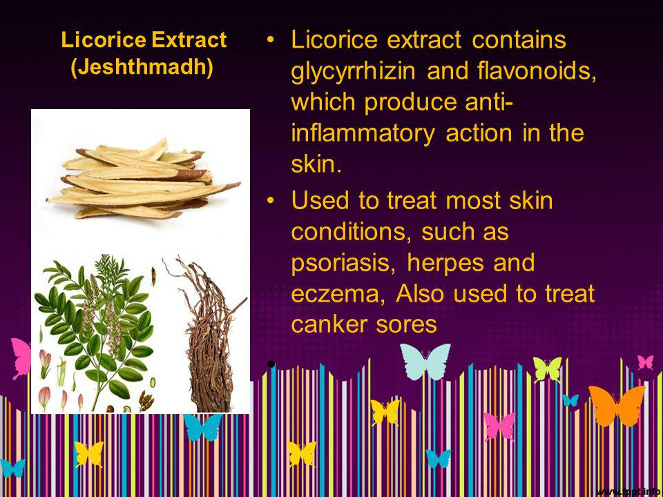 Licorice Extract (Jeshthmadh) Licorice extract contains glycyrrhizin and flavonoids, which produce anti- inflammatory action in the skin.