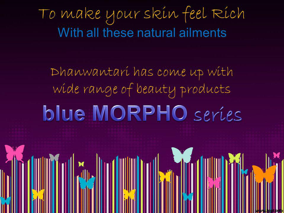 To make your skin feel Rich With all these natural ailments Dhanwantari has come up with wide range of beauty products