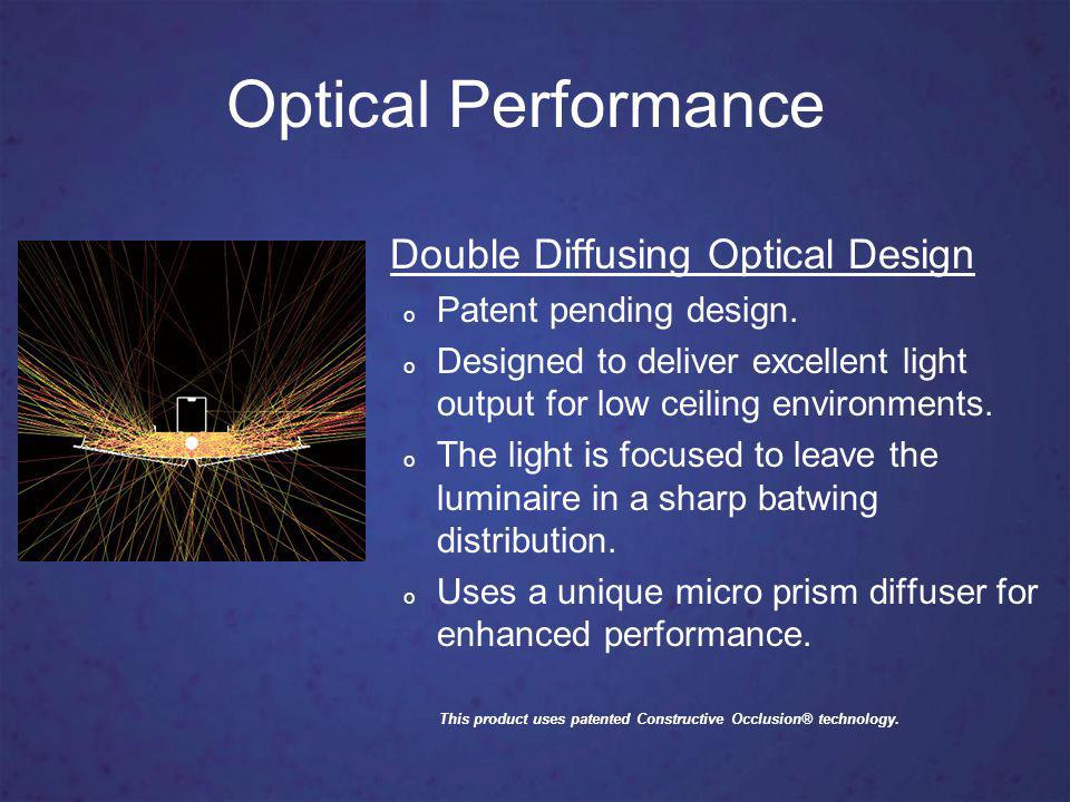 Optical Performance Double Diffusing Optical Design o Patent pending design.