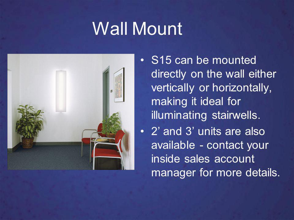 Wall Mount S15 can be mounted directly on the wall either vertically or horizontally, making it ideal for illuminating stairwells.