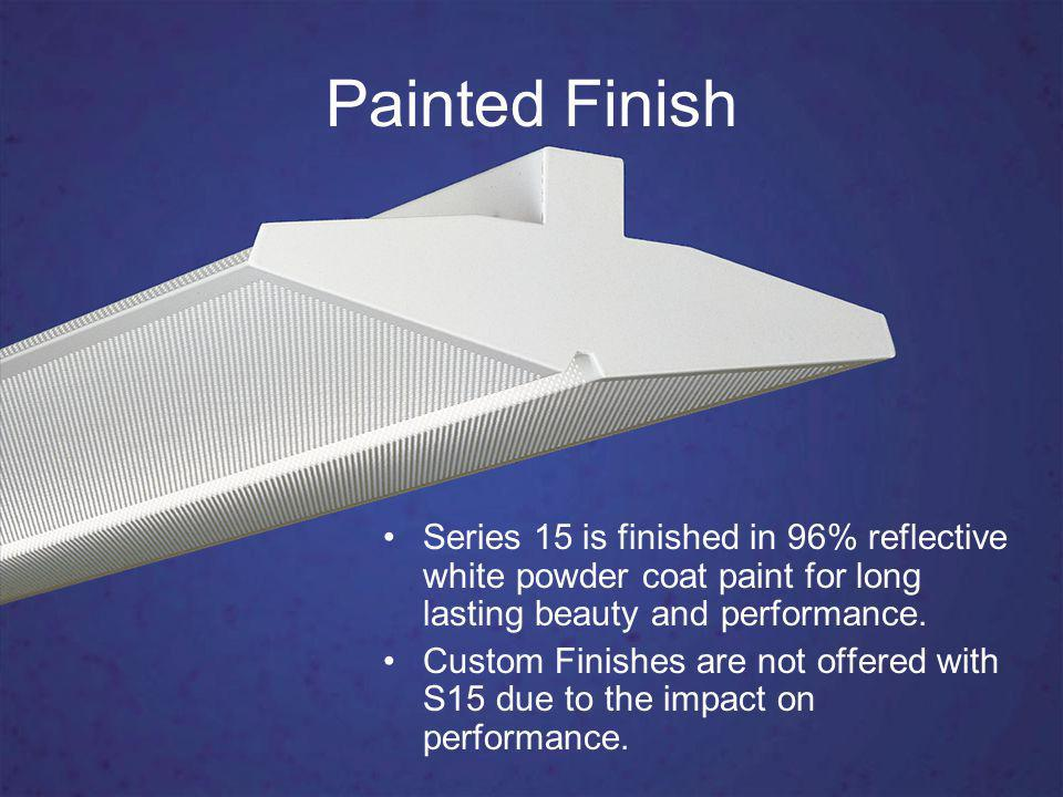 Painted Finish Series 15 is finished in 96% reflective white powder coat paint for long lasting beauty and performance.