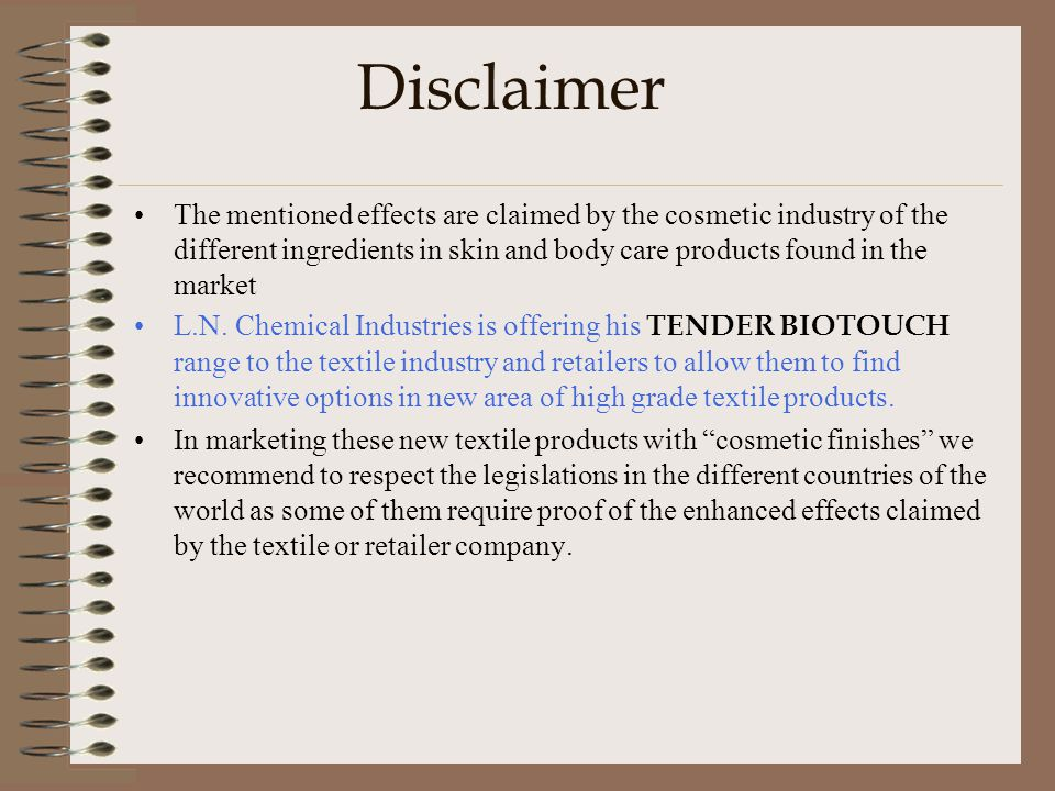 Disclaimer The mentioned effects are claimed by the cosmetic industry of the different ingredients in skin and body care products found in the market L.N.