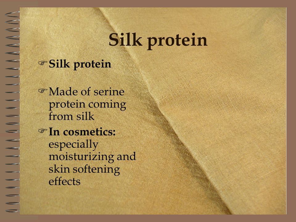 Silk protein Made of serine protein coming from silk In cosmetics: especially moisturizing and skin softening effects