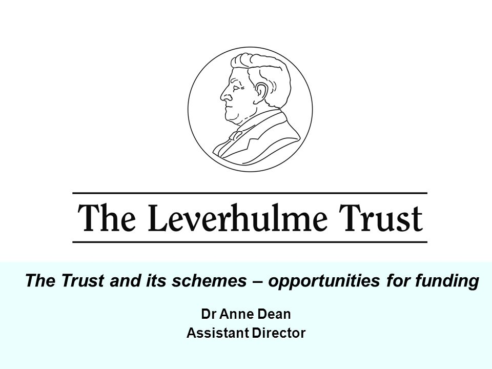 Dr Anne Dean Assistant Director The Trust and its schemes – opportunities for funding