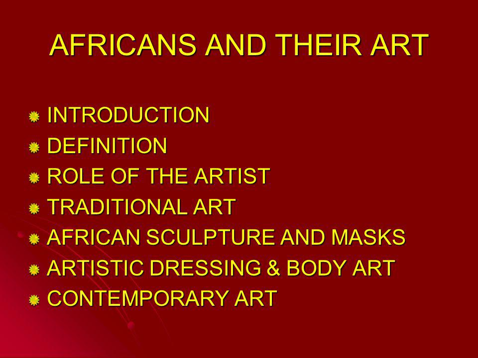 African Art Africans And Their Art Introductiondefinition Role Of The Artist Traditional Art African Sculpture And Masks Artistic Dressing Body Art Ppt Download