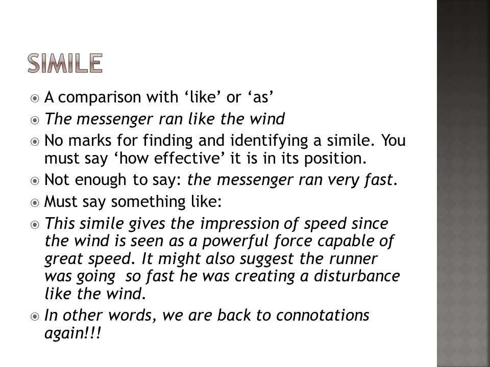 A comparison with like or as The messenger ran like the wind No marks for finding and identifying a simile.