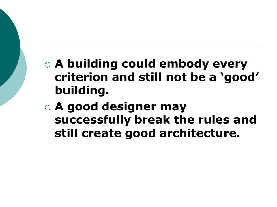 A building could embody every criterion and still not be a good building.