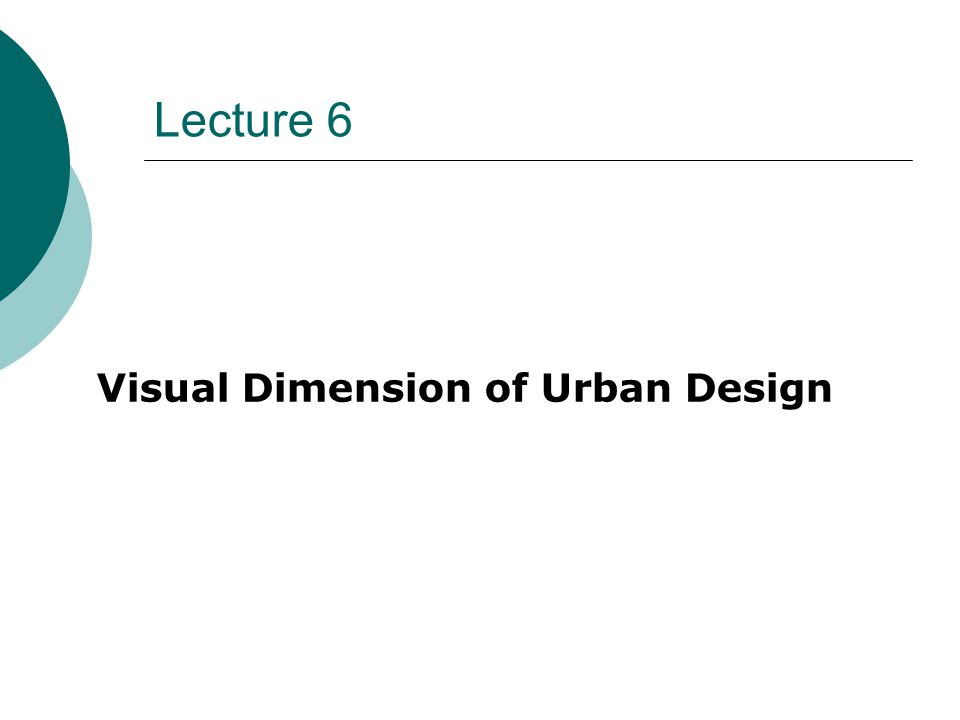 Lecture 6 Visual Dimension of Urban Design