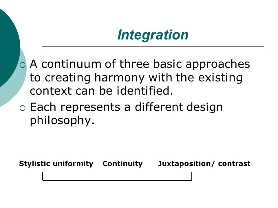 A continuum of three basic approaches to creating harmony with the existing context can be identified.