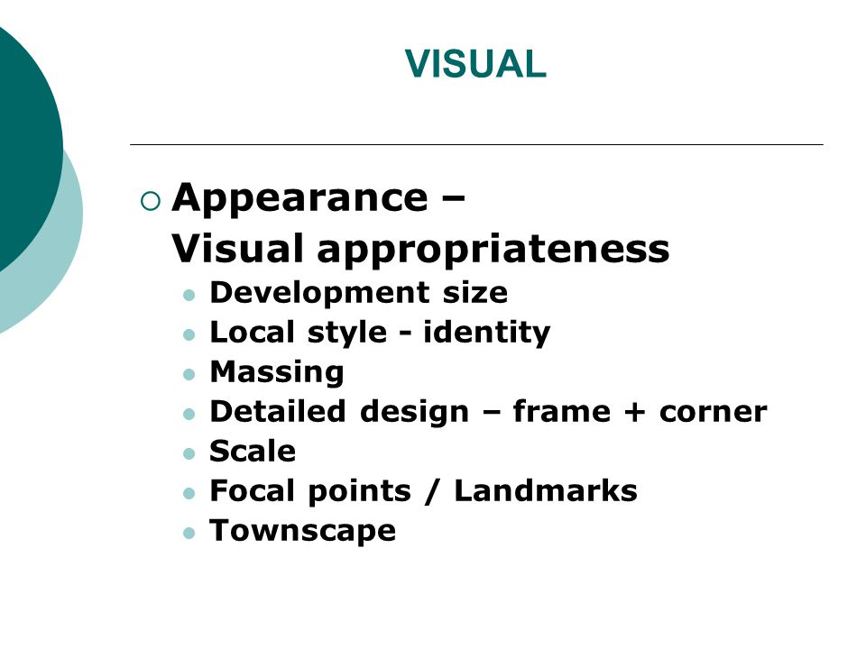 VISUAL Appearance – Visual appropriateness Development size Local style - identity Massing Detailed design – frame + corner Scale Focal points / Landmarks Townscape