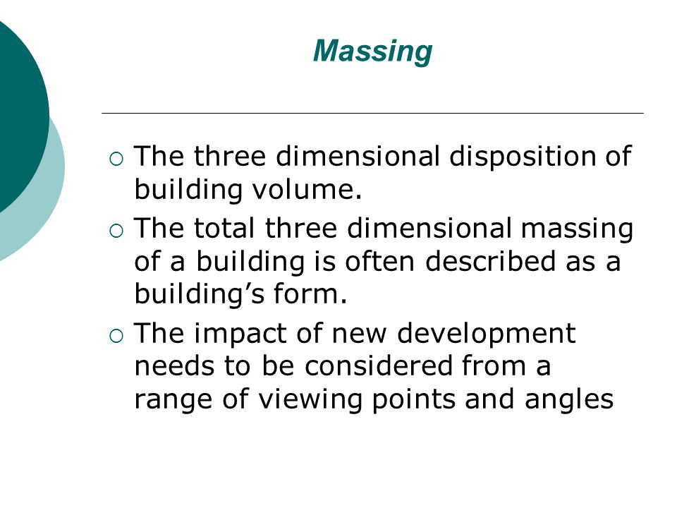 Massing The three dimensional disposition of building volume.