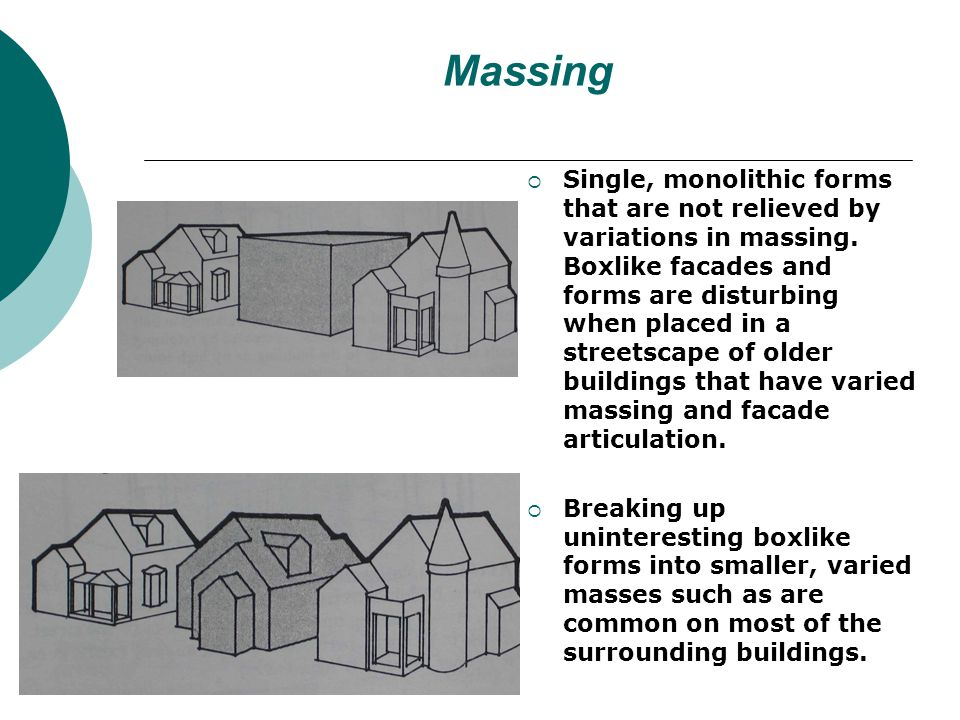 Massing Single, monolithic forms that are not relieved by variations in massing.
