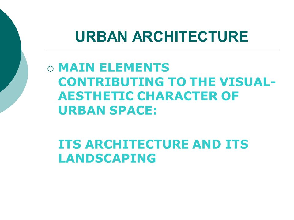 URBAN ARCHITECTURE MAIN ELEMENTS CONTRIBUTING TO THE VISUAL- AESTHETIC CHARACTER OF URBAN SPACE: ITS ARCHITECTURE AND ITS LANDSCAPING