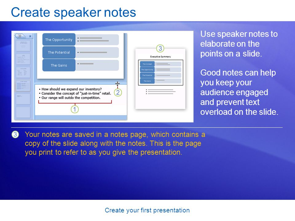 Create your first presentation Create speaker notes Use speaker notes to elaborate on the points on a slide.