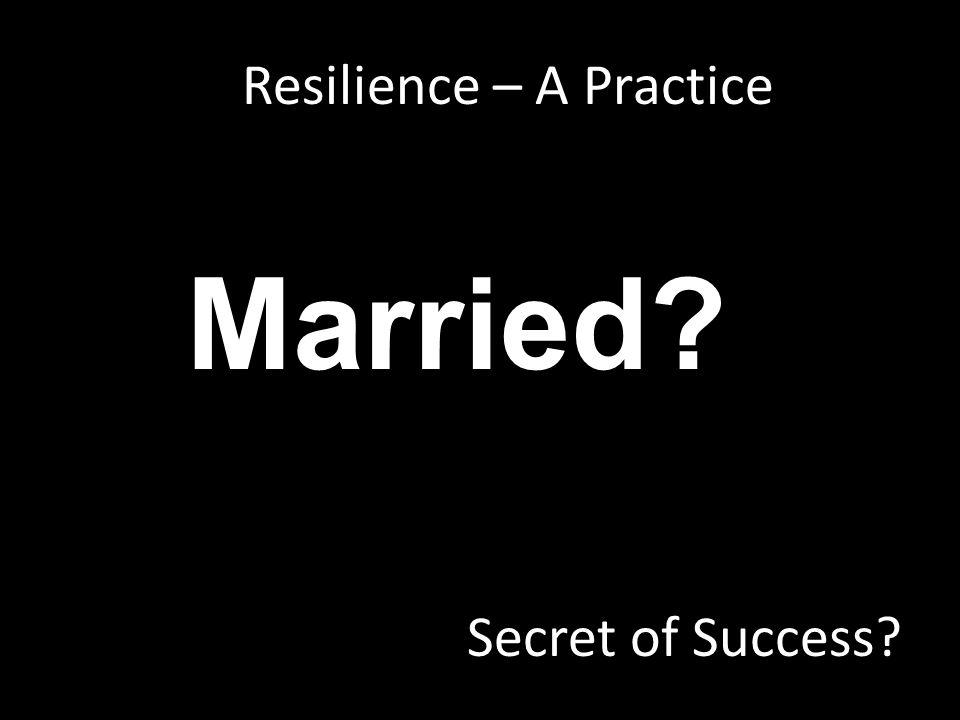 Secret of Success Married Resilience – A Practice
