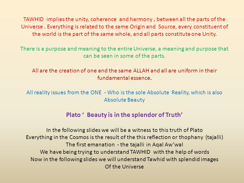 TAWHID implies the unity, coherence and harmony, between all the parts of the Universe.