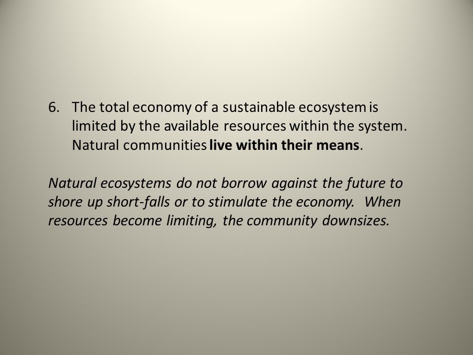 6.The total economy of a sustainable ecosystem is limited by the available resources within the system.