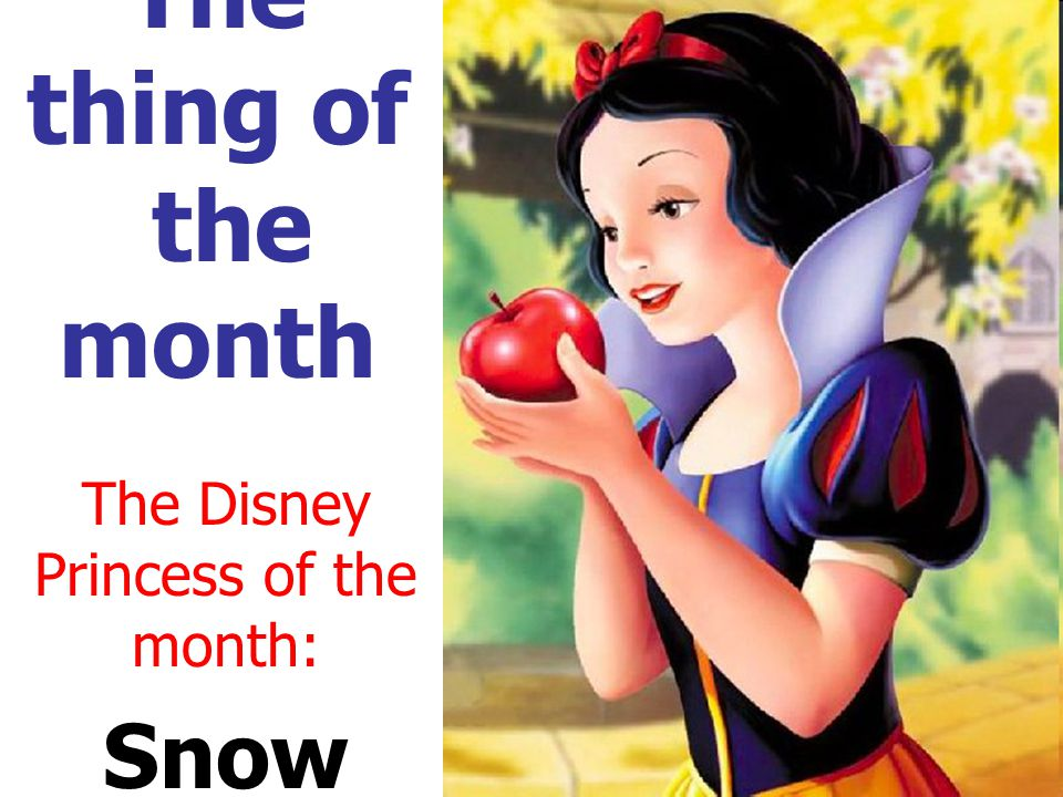 The thing of the month The Disney Princess of the month: Snow White