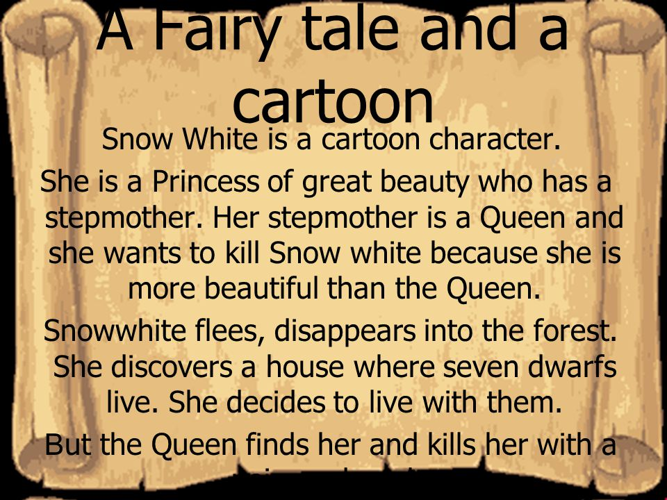 A Fairy tale and a cartoon Snow White is a cartoon character.