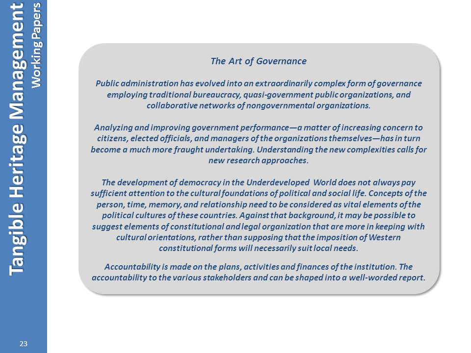 Tangible Heritage Management Working Papers 23 The Art of Governance Public administration has evolved into an extraordinarily complex form of governance employing traditional bureaucracy, quasi-government public organizations, and collaborative networks of nongovernmental organizations.
