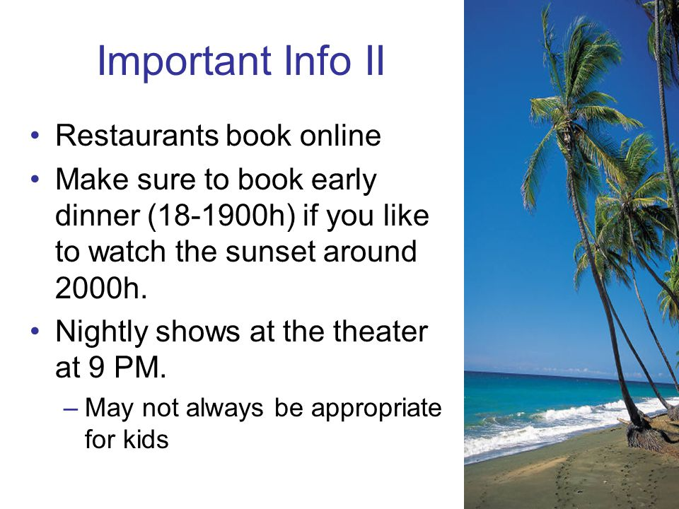 Important Info II Restaurants book online Make sure to book early dinner (18-1900h) if you like to watch the sunset around 2000h.