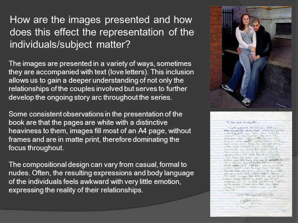 How are the images presented and how does this effect the representation of the individuals/subject matter.