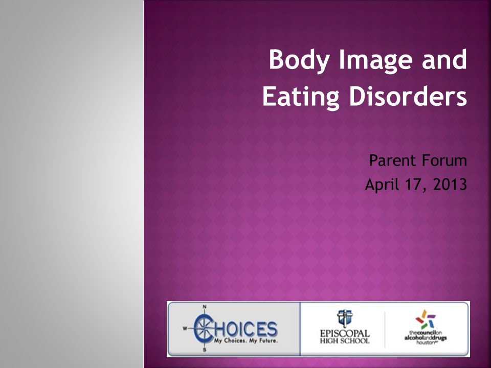 Body Image and Eating Disorders Parent Forum April 17, 2013