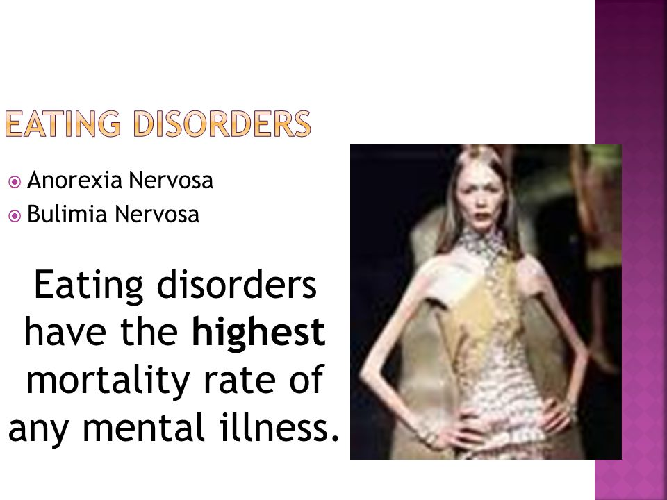 Anorexia Nervosa Bulimia Nervosa Eating disorders have the highest mortality rate of any mental illness.