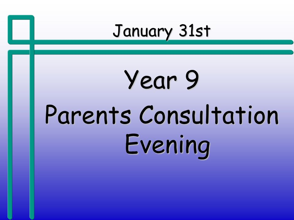 January 31st Year 9 Parents Consultation Evening