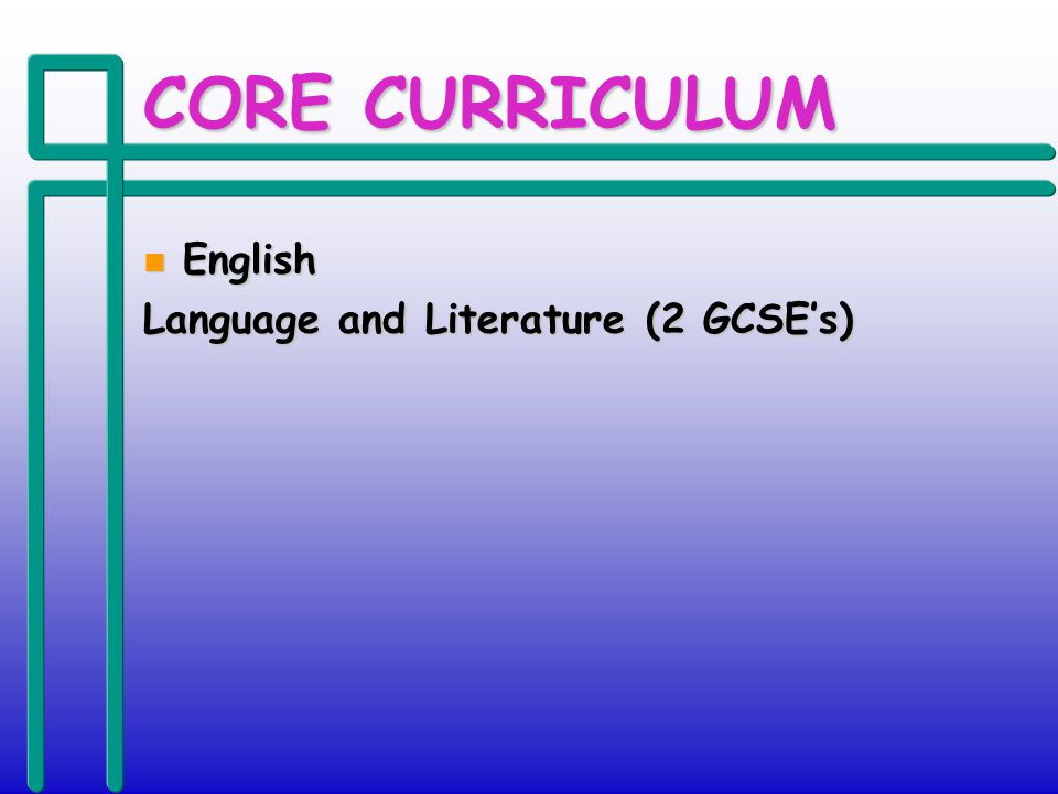 CORE CURRICULUM n English Language and Literature (2 GCSEs)