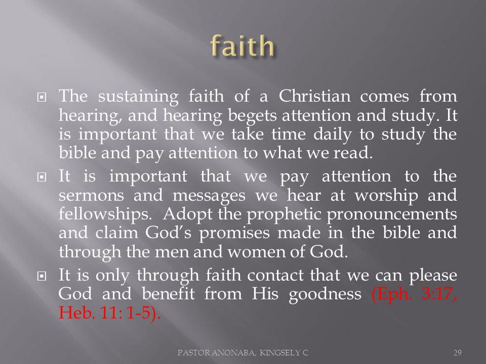 The sustaining faith of a Christian comes from hearing, and hearing begets attention and study.