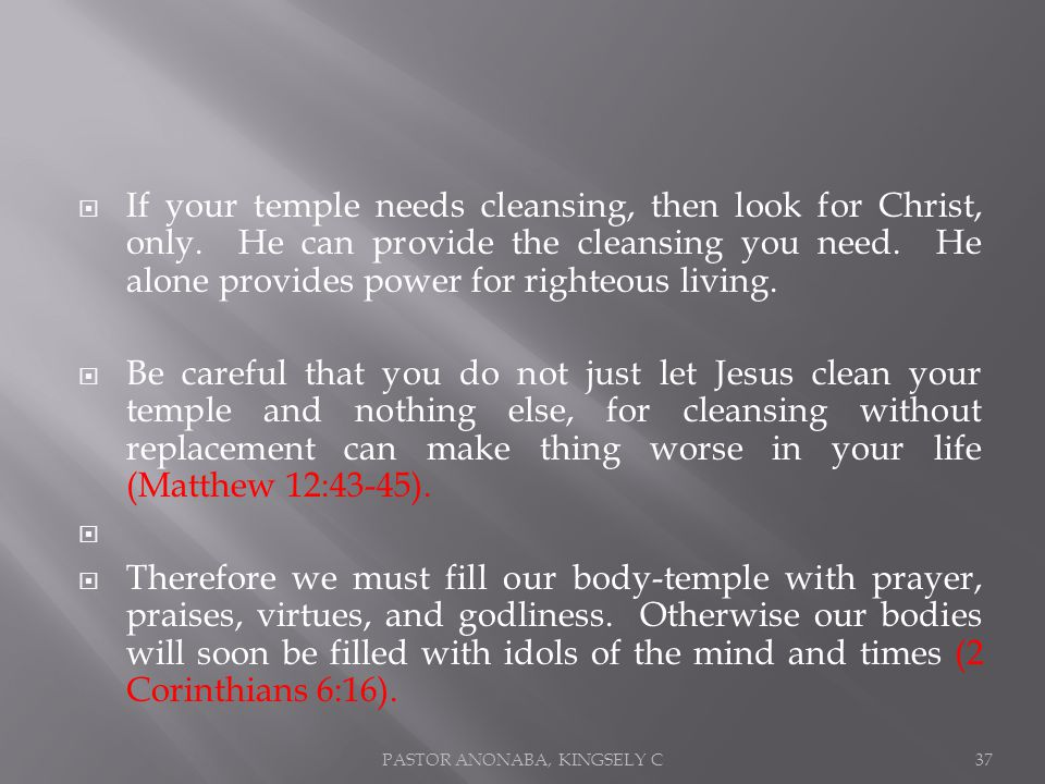 If your temple needs cleansing, then look for Christ, only.