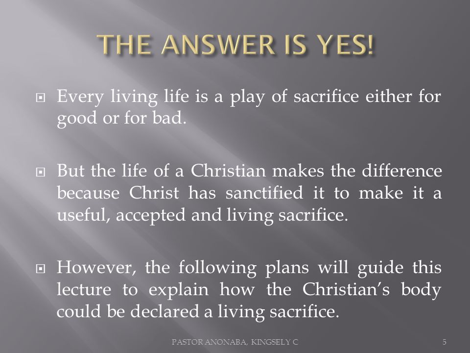 Every living life is a play of sacrifice either for good or for bad.