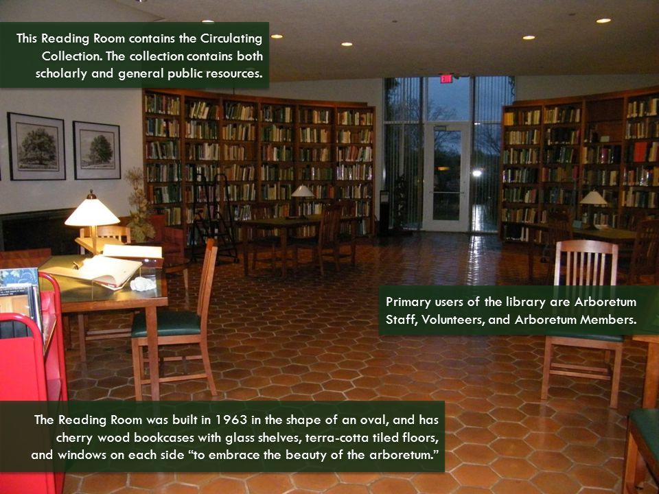 The Reading Room was built in 1963 in the shape of an oval, and has cherry wood bookcases with glass shelves, terra-cotta tiled floors, and windows on each side to embrace the beauty of the arboretum.