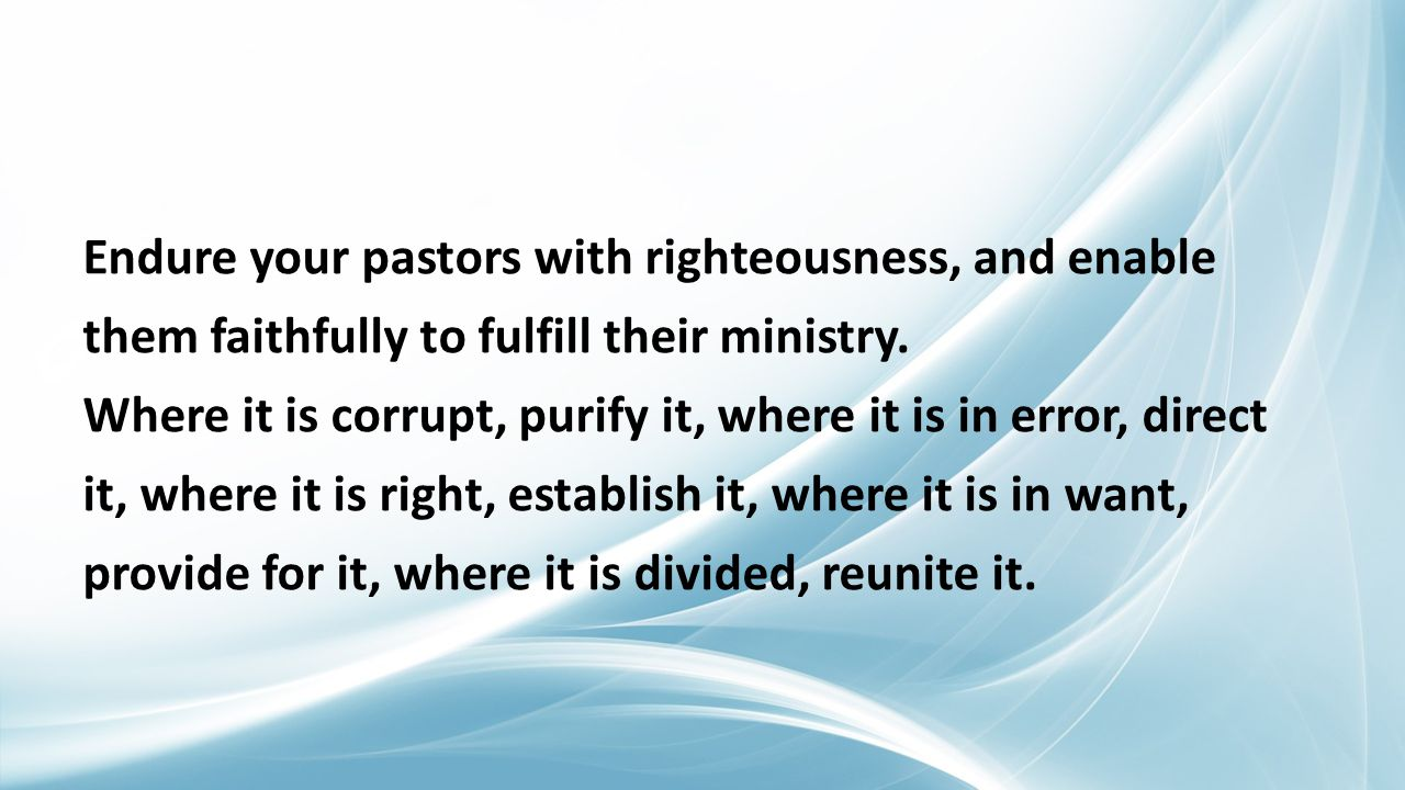 Endure your pastors with righteousness, and enable them faithfully to fulfill their ministry.