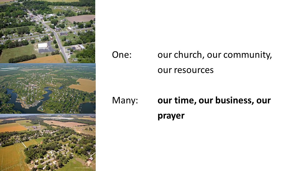 One:our church, our community, our resources Many: our time, our business, our prayer