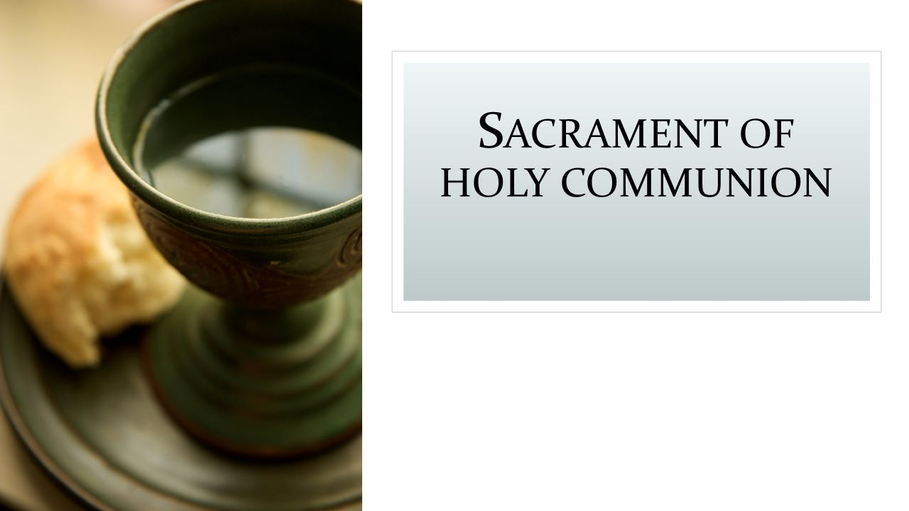 S ACRAMENT OF HOLY COMMUNION