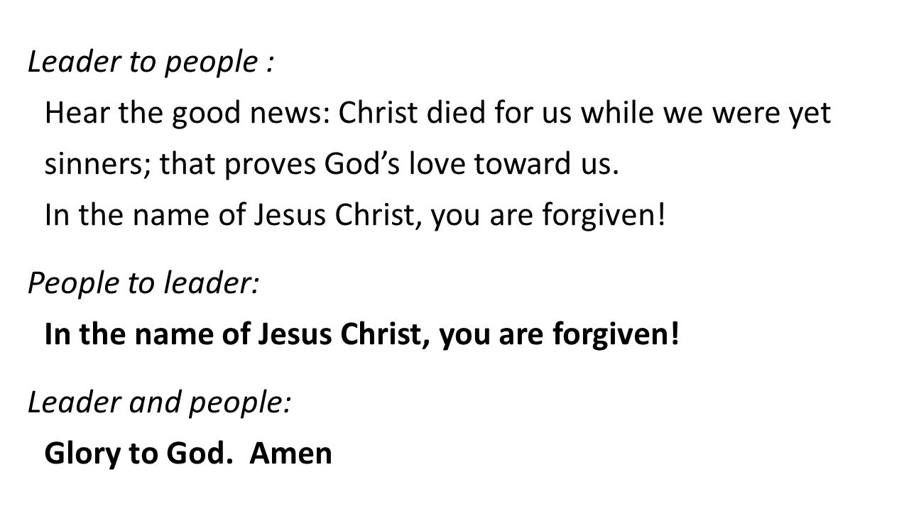 Leader to people : Hear the good news: Christ died for us while we were yet sinners; that proves Gods love toward us.