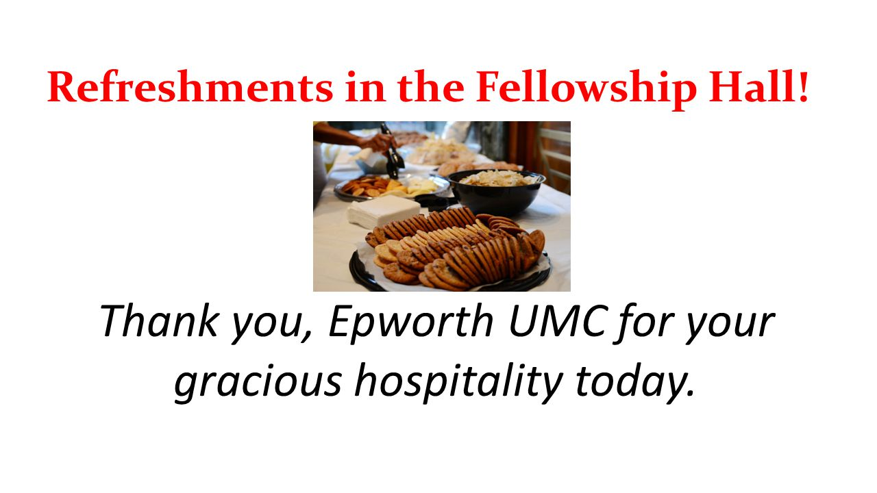 Refreshments in the Fellowship Hall! Thank you, Epworth UMC for your gracious hospitality today.
